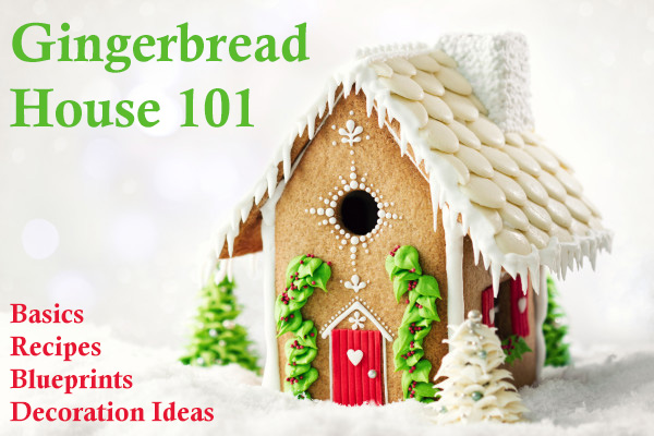 Gingerbread House 101 - Recipes, Templates, Decorating Ideas and More