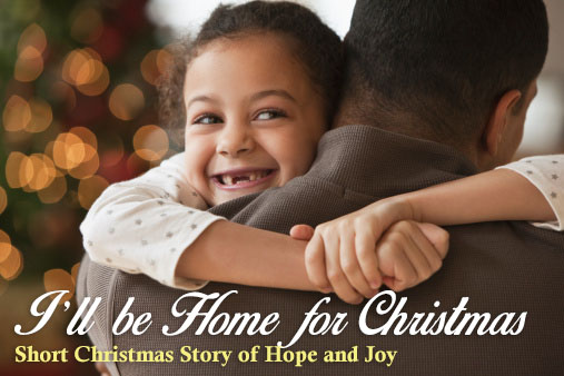 I'll be Home for Christmas - Short Christmas Story of Hope and Joy