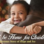 I'll be Home for Christmas – Short Christmas Story of Hope and Joy